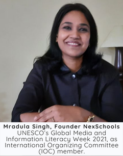 Tools and Resources for Empowerment, Mradula Singh, Founder NexSchools UNESCO's Global Media and Information Literacy Week 2021, as International Organizing Committee (IOC) member., Keynote speaker and expert in Cyber Safety Awareness Campaign for children in schoools, K12 educators
